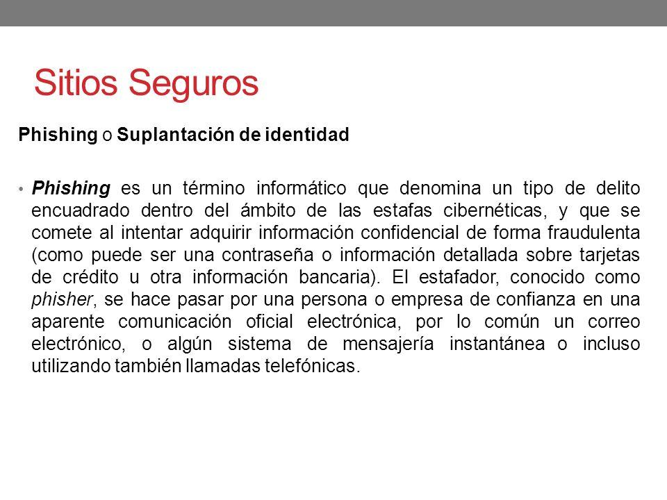 Sitios Seguros Phishing o Suplantación de identidad Phishing es un término informático que denomina un tipo de delito encuadrado dentro del ámbito de