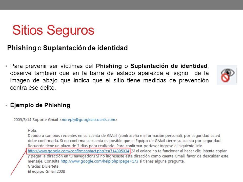 Sitios Seguros Phishing o Suplantación de identidad Para prevenir ser víctimas del Phishing o Suplantación de identidad, observe también que en la bar