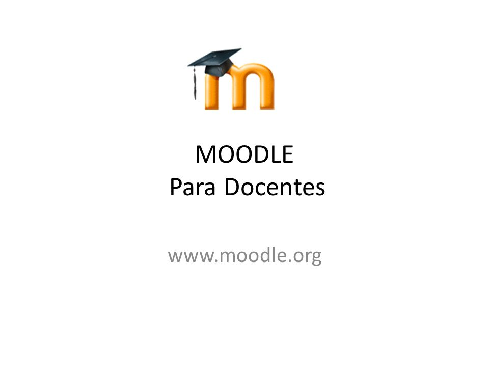 MOODLE Para Docentes www.moodle.org