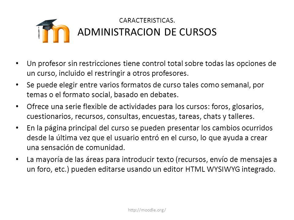 CARACTERISTICAS. ADMINISTRACION DE CURSOS Un profesor sin restricciones tiene control total sobre todas las opciones de un curso, incluido el restring