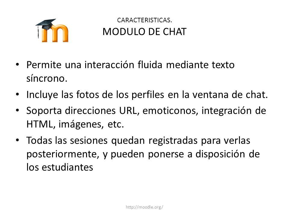 CARACTERISTICAS. MODULO DE CHAT Permite una interacción fluida mediante texto síncrono. Incluye las fotos de los perfiles en la ventana de chat. Sopor