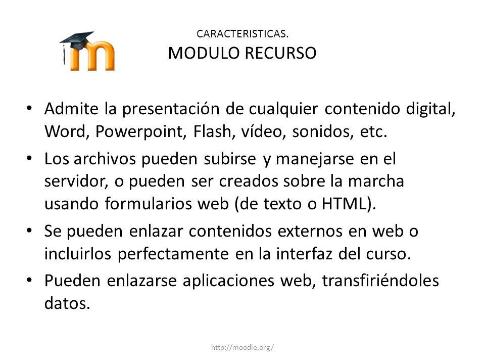 CARACTERISTICAS. MODULO RECURSO Admite la presentación de cualquier contenido digital, Word, Powerpoint, Flash, vídeo, sonidos, etc. Los archivos pued