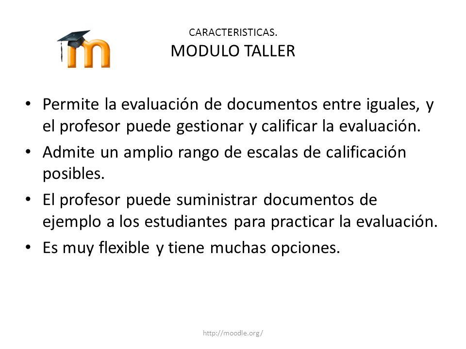 CARACTERISTICAS. MODULO TALLER Permite la evaluación de documentos entre iguales, y el profesor puede gestionar y calificar la evaluación. Admite un a