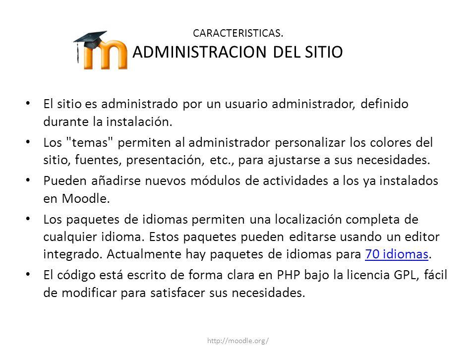 CARACTERISTICAS. ADMINISTRACION DEL SITIO El sitio es administrado por un usuario administrador, definido durante la instalación. Los