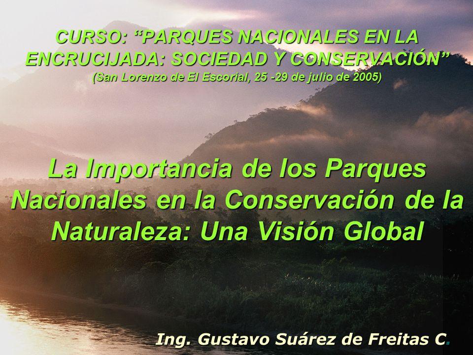 CURSO: PARQUES NACIONALES EN LA ENCRUCIJADA: SOCIEDAD Y CONSERVACIÓN (San Lorenzo de El Escorial, 25 -29 de julio de 2005) La Importancia de los Parqu