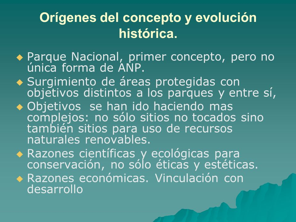 Orígenes del concepto y evolución histórica. Parque Nacional, primer concepto, pero no única forma de ANP. Surgimiento de áreas protegidas con objetiv