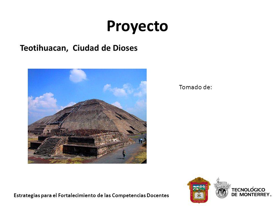 Estrategias para el Fortalecimiento de las Competencias Docentes Proyecto Teotihuacan, Ciudad de Dioses Tomado de: