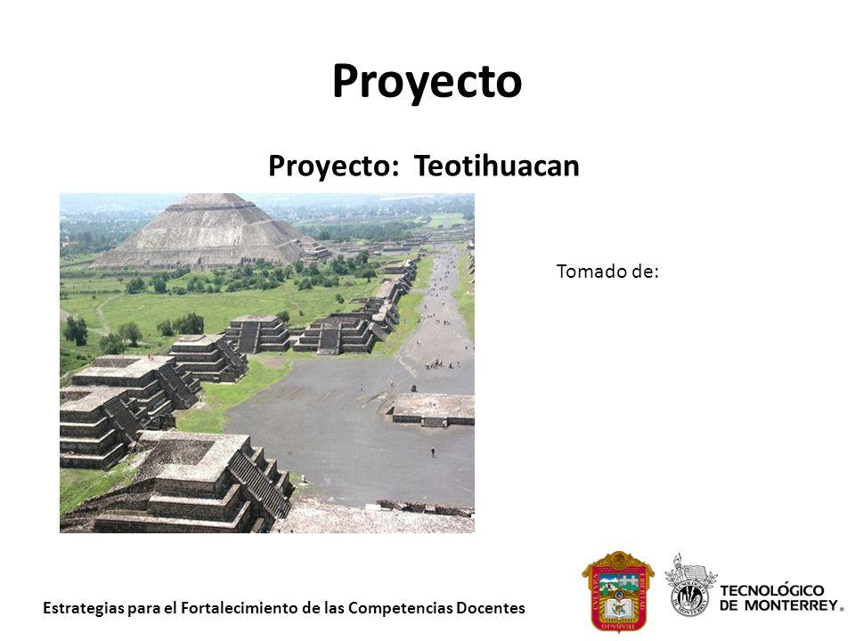 Estrategias para el Fortalecimiento de las Competencias Docentes Proyecto Proyecto: Teotihuacan Tomado de: