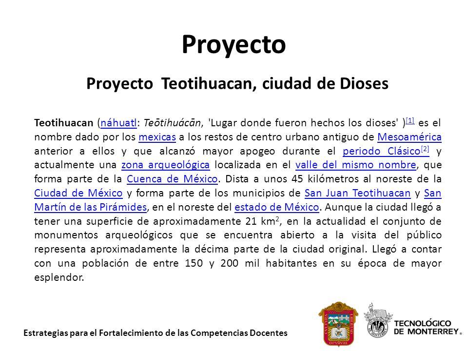 Estrategias para el Fortalecimiento de las Competencias Docentes Proyecto Proyecto Teotihuacan, ciudad de Dioses Teotihuacan (náhuatl: Teōtihuácān, 'L