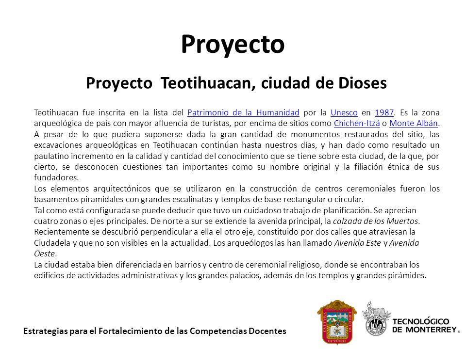 Estrategias para el Fortalecimiento de las Competencias Docentes Proyecto Proyecto Teotihuacan, ciudad de Dioses Teotihuacan fue inscrita en la lista