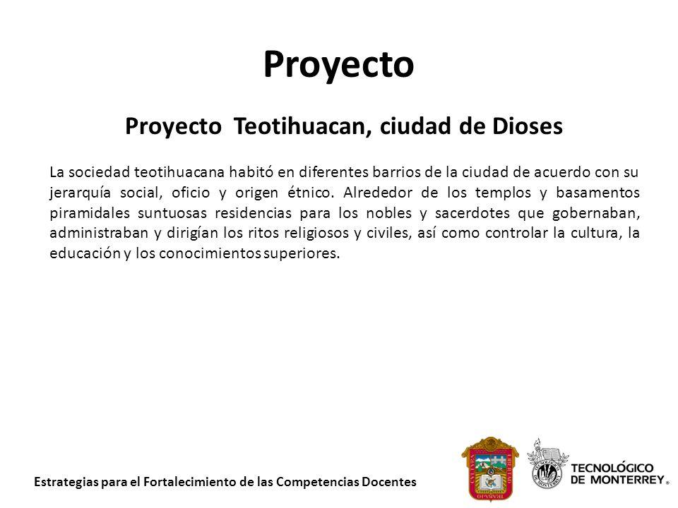 Estrategias para el Fortalecimiento de las Competencias Docentes Proyecto Proyecto Teotihuacan, ciudad de Dioses La sociedad teotihuacana habitó en di