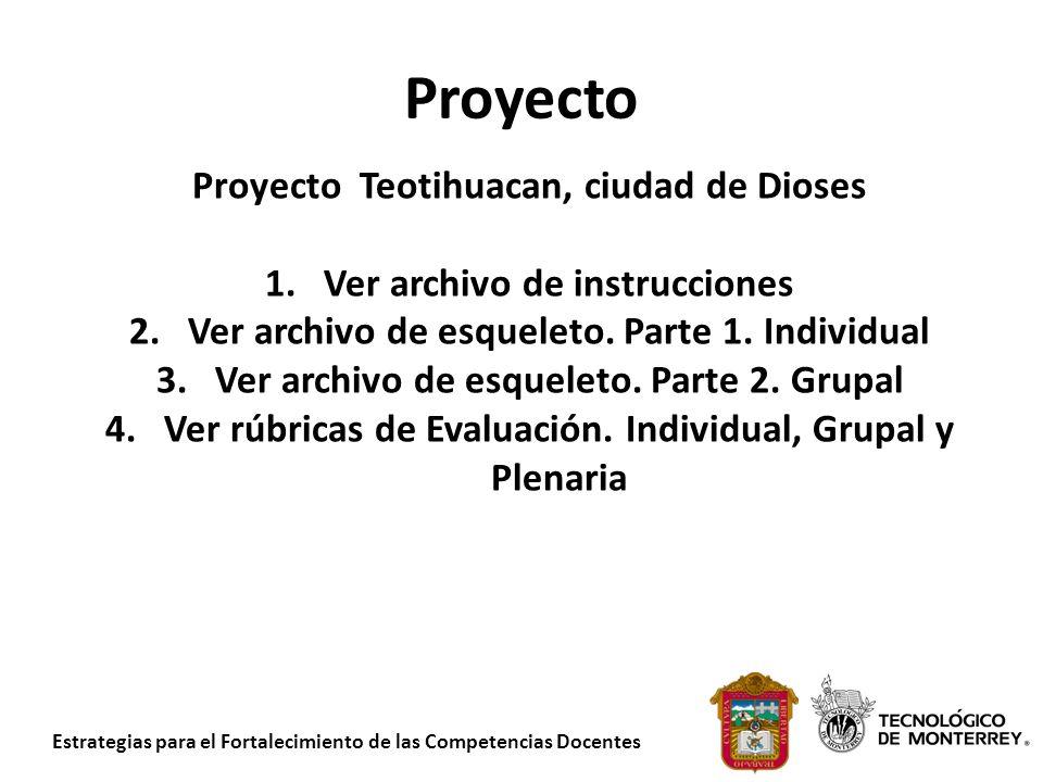 Estrategias para el Fortalecimiento de las Competencias Docentes Proyecto Proyecto Teotihuacan, ciudad de Dioses 1.Ver archivo de instrucciones 2.Ver