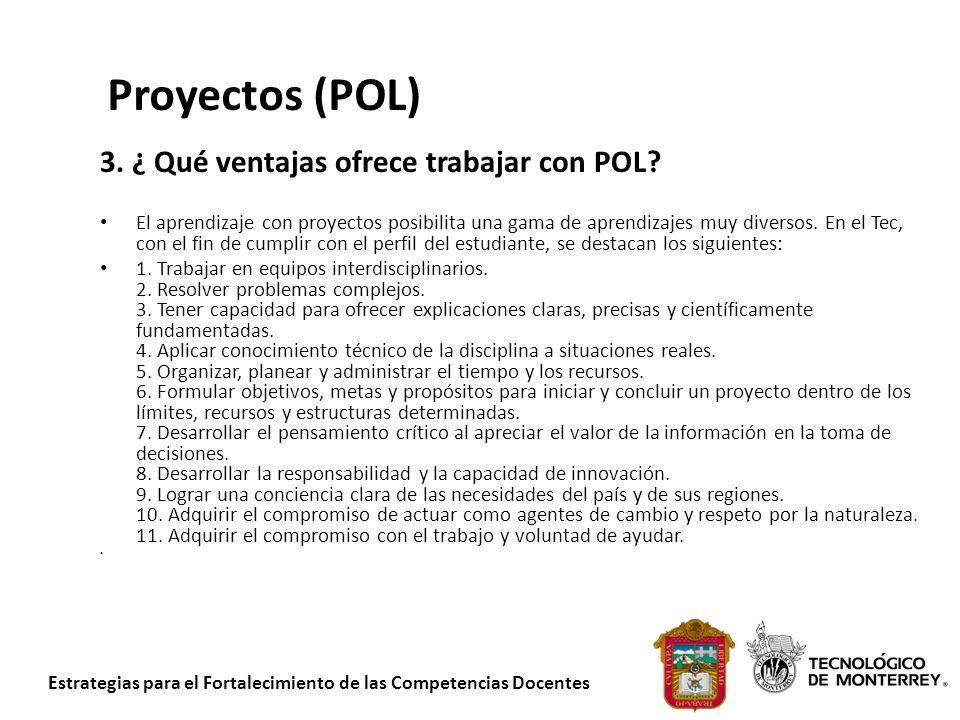 Estrategias para el Fortalecimiento de las Competencias Docentes 3. ¿ Qué ventajas ofrece trabajar con POL? El aprendizaje con proyectos posibilita un