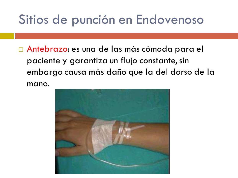 Sitios de punción en Endovenoso Antebrazo: es una de las más cómoda para el paciente y garantiza un flujo constante, sin embargo causa más daño que la