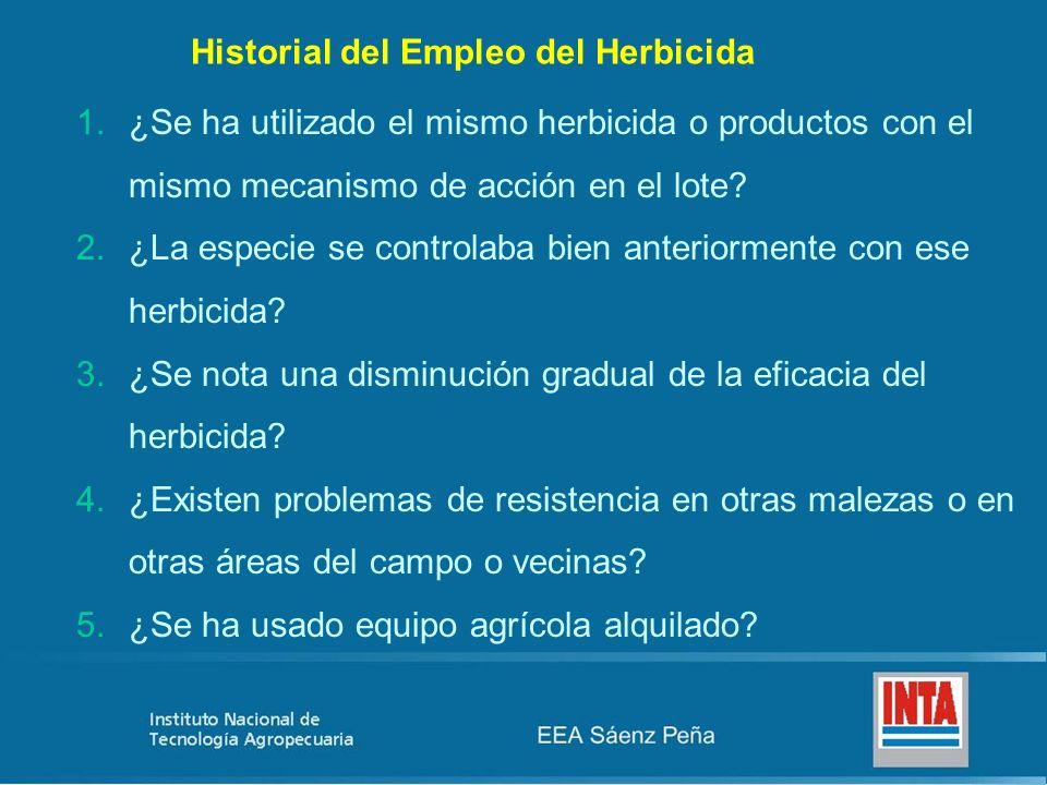 Historial del Empleo del Herbicida 1.¿Se ha utilizado el mismo herbicida o productos con el mismo mecanismo de acción en el lote? 2.¿La especie se con