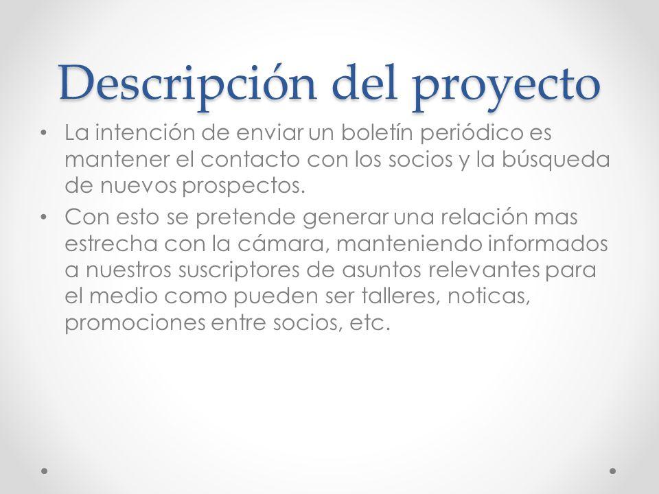 Descripción del proyecto La intención de enviar un boletín periódico es mantener el contacto con los socios y la búsqueda de nuevos prospectos.
