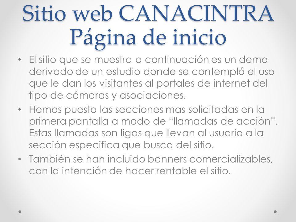 Sitio web CANACINTRA Página de inicio El sitio que se muestra a continuación es un demo derivado de un estudio donde se contempló el uso que le dan los visitantes al portales de internet del tipo de cámaras y asociaciones.