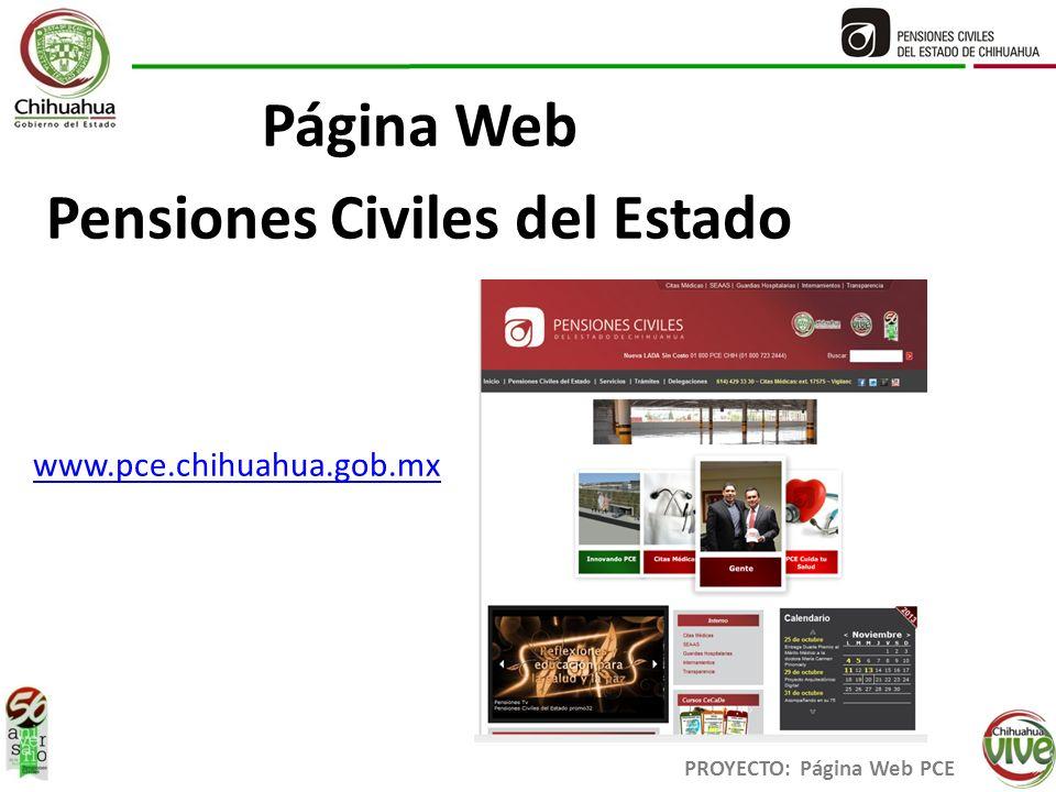 Página Web Pensiones Civiles del Estado PROYECTO: Página Web PCE www.pce.chihuahua.gob.mx