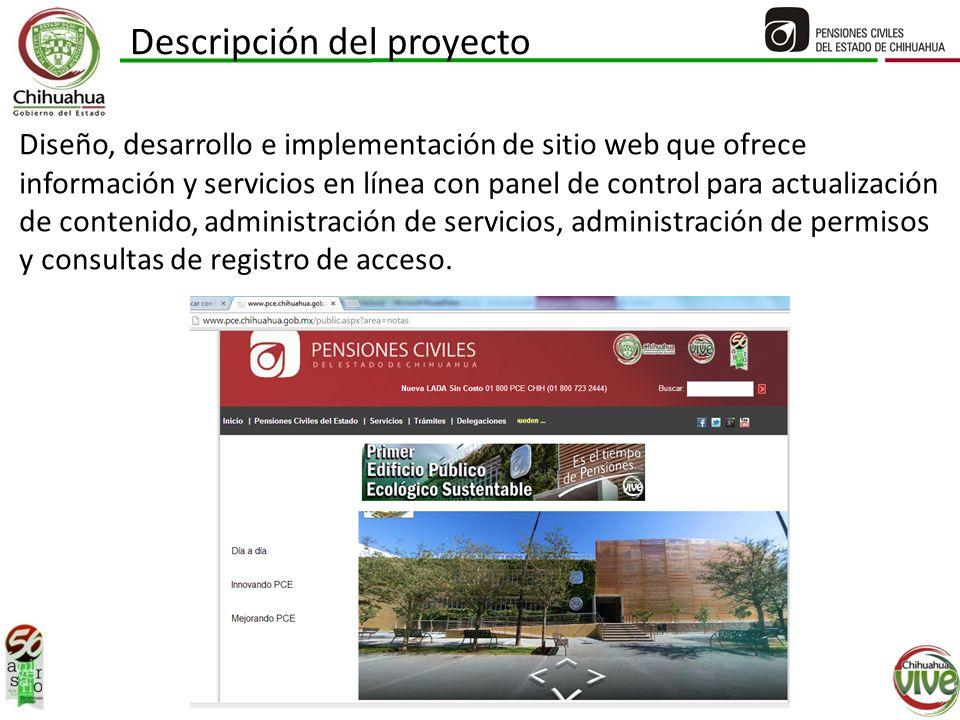 Descripción del proyecto Diseño, desarrollo e implementación de sitio web que ofrece información y servicios en línea con panel de control para actualización de contenido, administración de servicios, administración de permisos y consultas de registro de acceso.