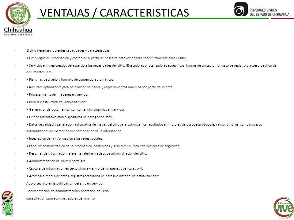 VENTAJAS / CARACTERISTICAS El sitio tiene las siguientes capacidades y características: Despliegue de información y contenido a partir de bases de datos diseñadas específicamente para el sitio.