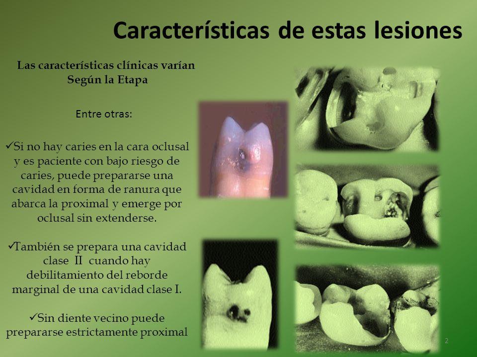 Características de estas lesiones Las características clínicas varían Según la Etapa Si no hay caries en la cara oclusal y es paciente con bajo riesgo