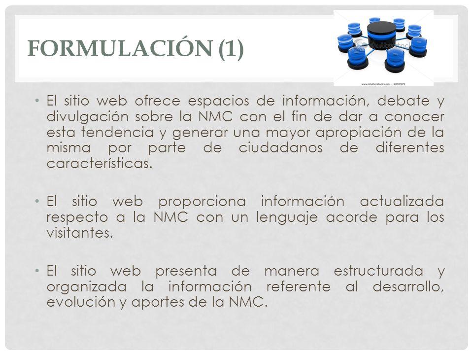 FORMULACIÓN (1) El sitio web ofrece espacios de información, debate y divulgación sobre la NMC con el fin de dar a conocer esta tendencia y generar un