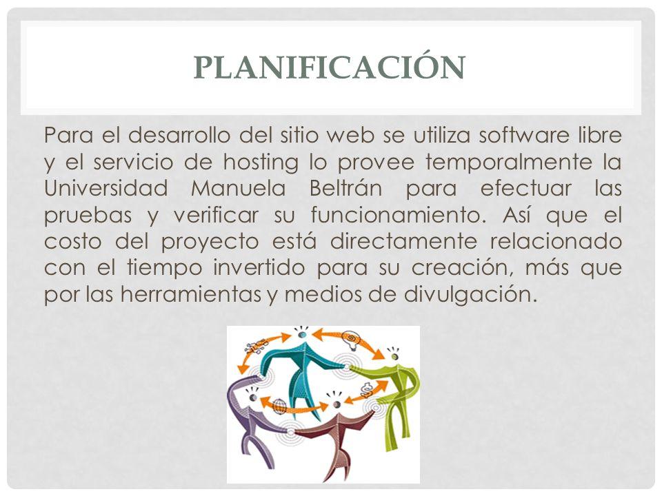 PLANIFICACIÓN Para el desarrollo del sitio web se utiliza software libre y el servicio de hosting lo provee temporalmente la Universidad Manuela Beltr