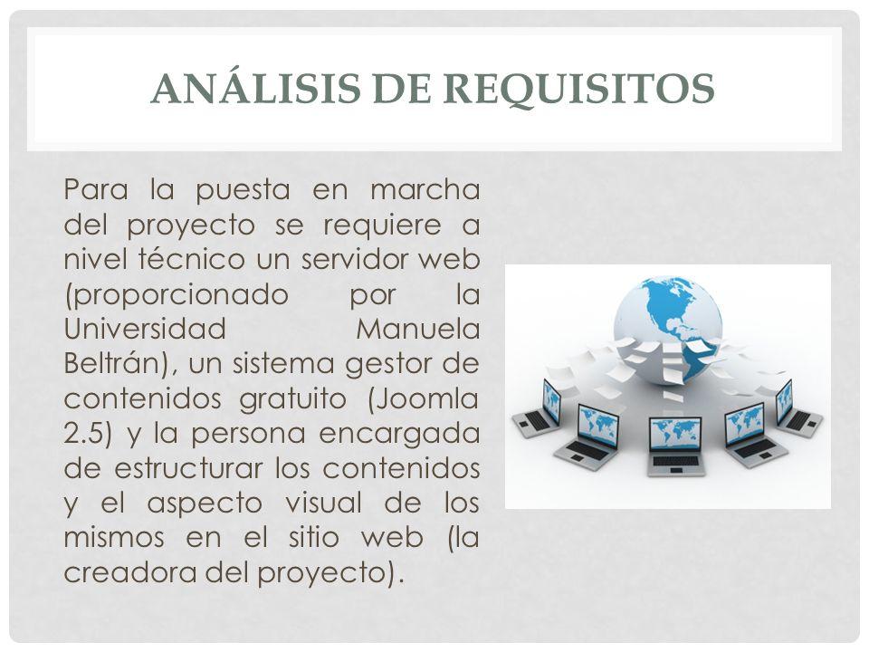 ANÁLISIS DE REQUISITOS Para la puesta en marcha del proyecto se requiere a nivel técnico un servidor web (proporcionado por la Universidad Manuela Bel