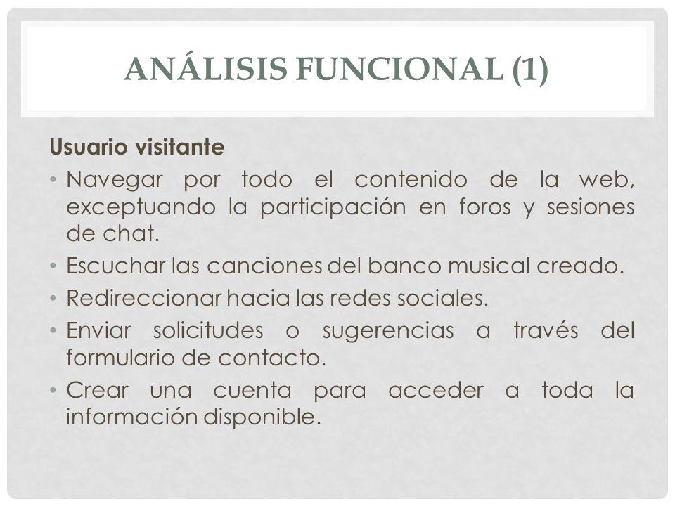 ANÁLISIS FUNCIONAL (1) Usuario visitante Navegar por todo el contenido de la web, exceptuando la participación en foros y sesiones de chat. Escuchar l