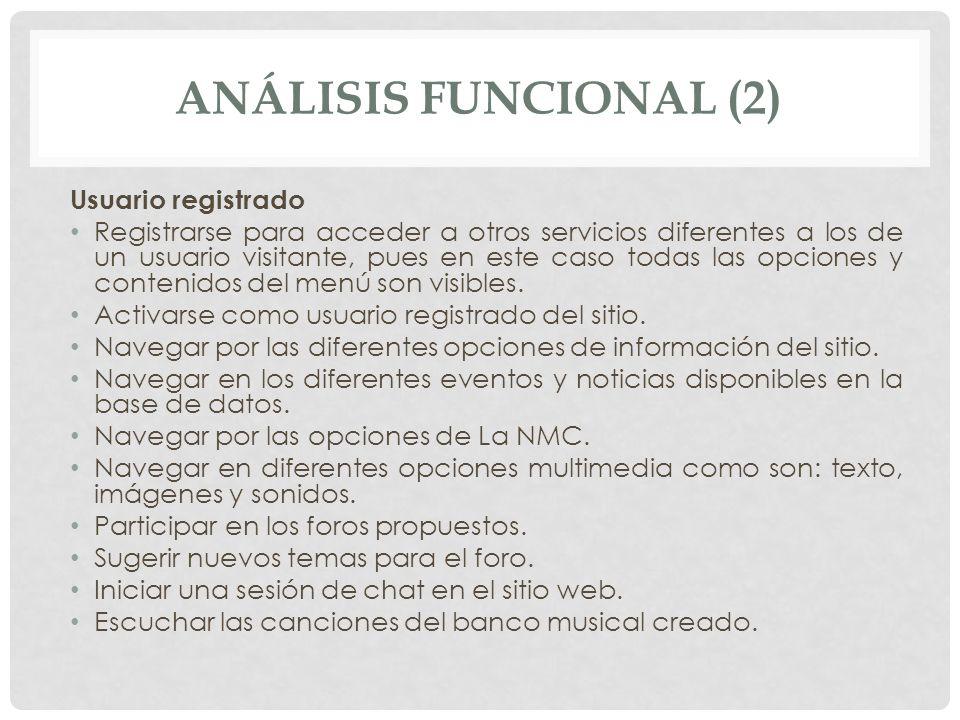 ANÁLISIS FUNCIONAL (2) Usuario registrado Registrarse para acceder a otros servicios diferentes a los de un usuario visitante, pues en este caso todas