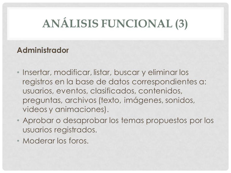 ANÁLISIS FUNCIONAL (3) Administrador Insertar, modificar, listar, buscar y eliminar los registros en la base de datos correspondientes a: usuarios, ev