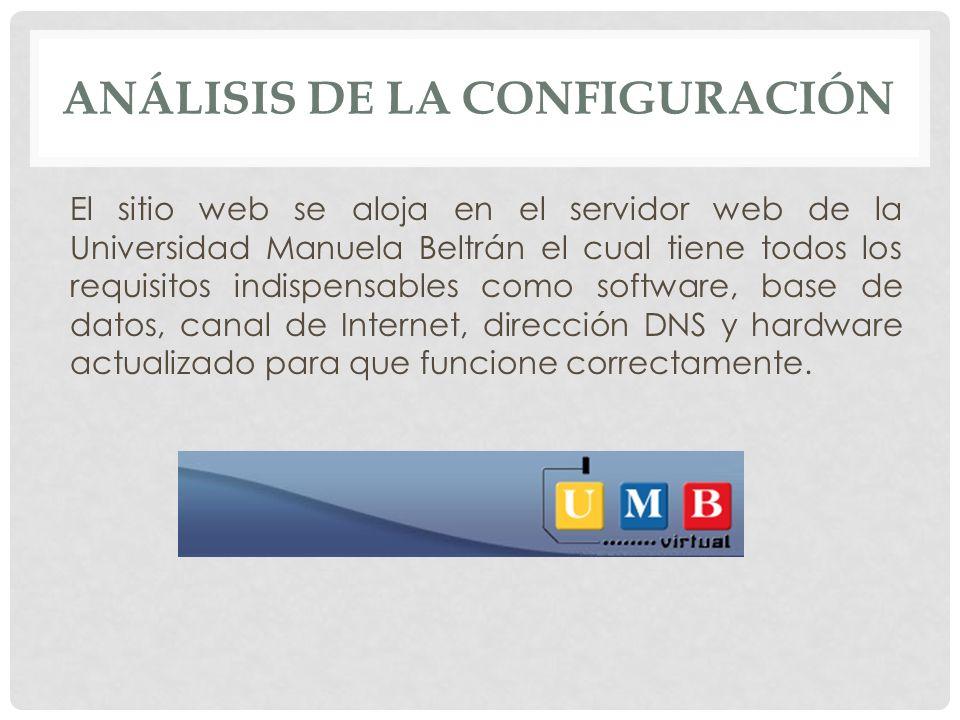 ANÁLISIS DE LA CONFIGURACIÓN El sitio web se aloja en el servidor web de la Universidad Manuela Beltrán el cual tiene todos los requisitos indispensab