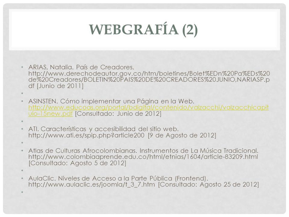 WEBGRAFÍA (2) ARIAS, Natalia. País de Creadores. http://www.derechodeautor.gov.co/htm/boletines/Bolet%EDn%20Pa%EDs%20 de%20Creadores/BOLETIN%20PAIS%20