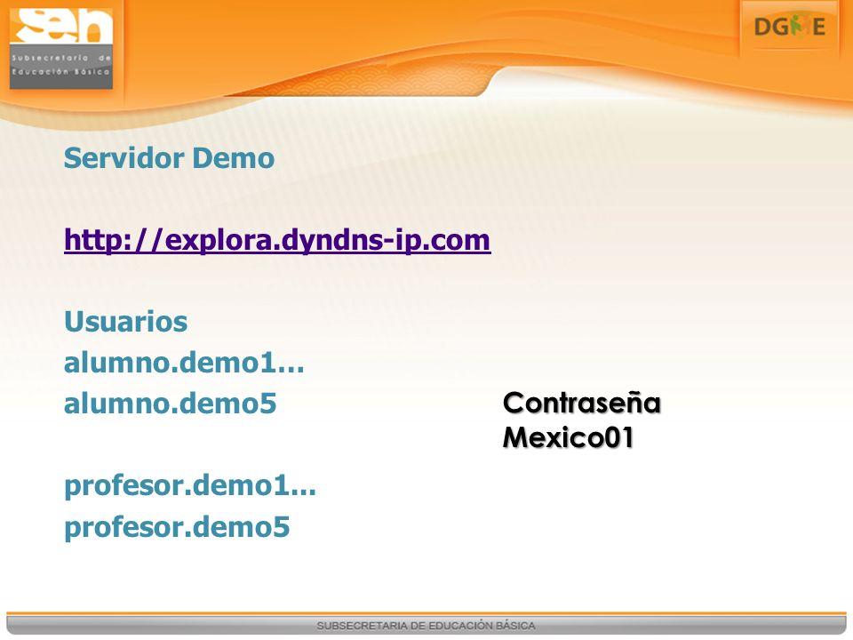 Servidor Demo http://explora.dyndns-ip.com Usuarios alumno.demo1… alumno.demo5 profesor.demo1...