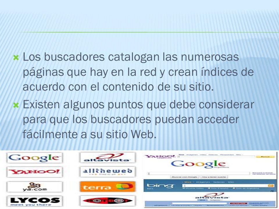 Los buscadores catalogan las numerosas páginas que hay en la red y crean índices de acuerdo con el contenido de su sitio.
