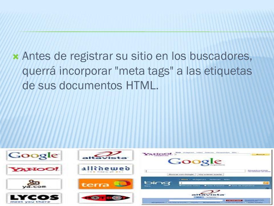 Antes de registrar su sitio en los buscadores, querrá incorporar meta tags a las etiquetas de sus documentos HTML.
