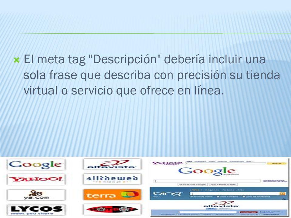 El meta tag Descripción debería incluir una sola frase que describa con precisión su tienda virtual o servicio que ofrece en línea.