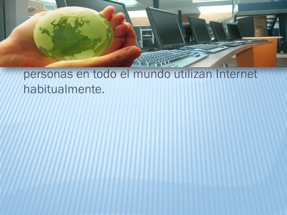 En la actualidad, más de 250 millones de personas en todo el mundo utilizan Internet habitualmente.