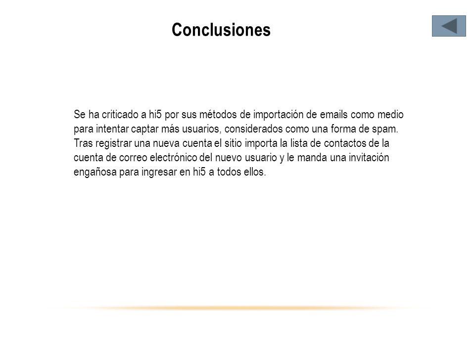 Conclusiones Se ha criticado a hi5 por sus métodos de importación de emails como medio para intentar captar más usuarios, considerados como una forma de spam.