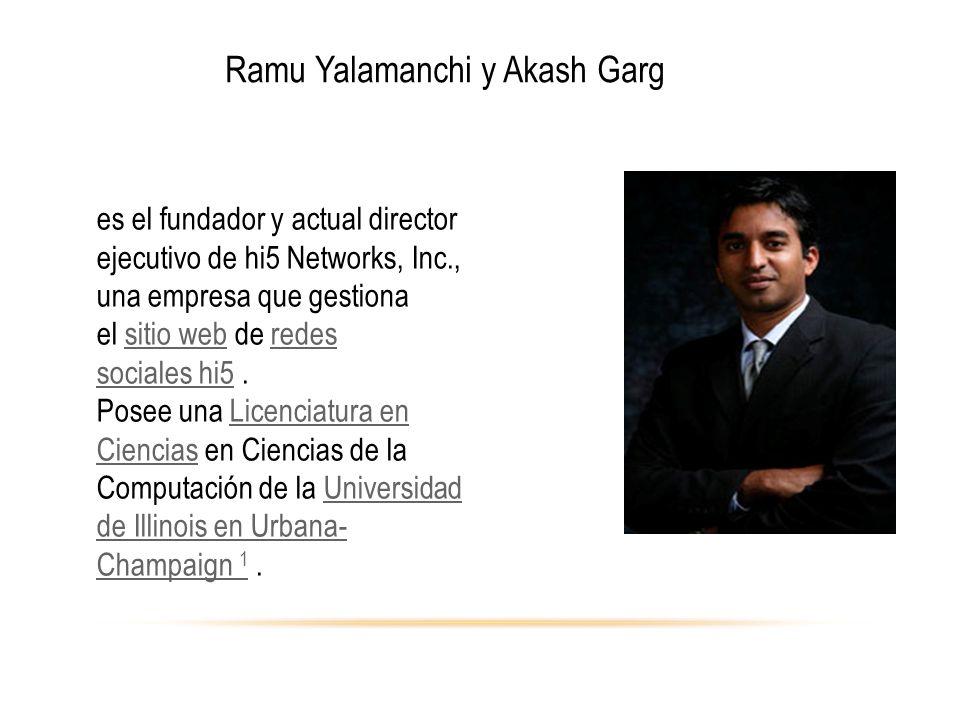 Ramu Yalamanchi y Akash Garg es el fundador y actual director ejecutivo de hi5 Networks, Inc., una empresa que gestiona el sitio web de redes sociales