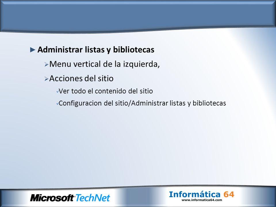 Administrar listas y bibliotecas Menu vertical de la izquierda, Acciones del sitio Ver todo el contenido del sitio Configuracion del sitio/Administrar listas y bibliotecas