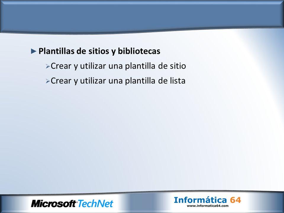 Plantillas de sitios y bibliotecas Crear y utilizar una plantilla de sitio Crear y utilizar una plantilla de lista