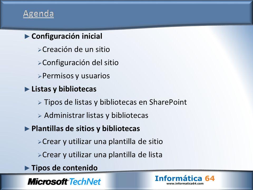 Configuración inicial Creación de un sitio Configuración del sitio Permisos y usuarios Listas y bibliotecas Tipos de listas y bibliotecas en SharePoint Administrar listas y bibliotecas Plantillas de sitios y bibliotecas Crear y utilizar una plantilla de sitio Crear y utilizar una plantilla de lista Tipos de contenido