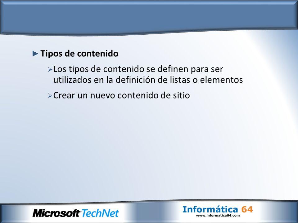 Tipos de contenido Los tipos de contenido se definen para ser utilizados en la definición de listas o elementos Crear un nuevo contenido de sitio