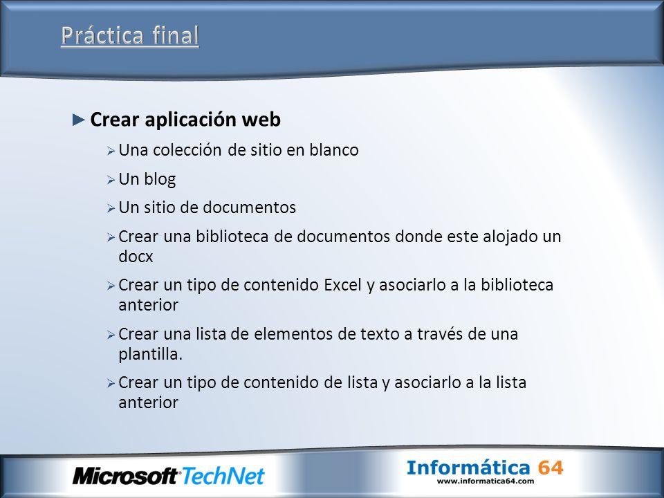 Crear aplicación web Una colección de sitio en blanco Un blog Un sitio de documentos Crear una biblioteca de documentos donde este alojado un docx Crear un tipo de contenido Excel y asociarlo a la biblioteca anterior Crear una lista de elementos de texto a través de una plantilla.