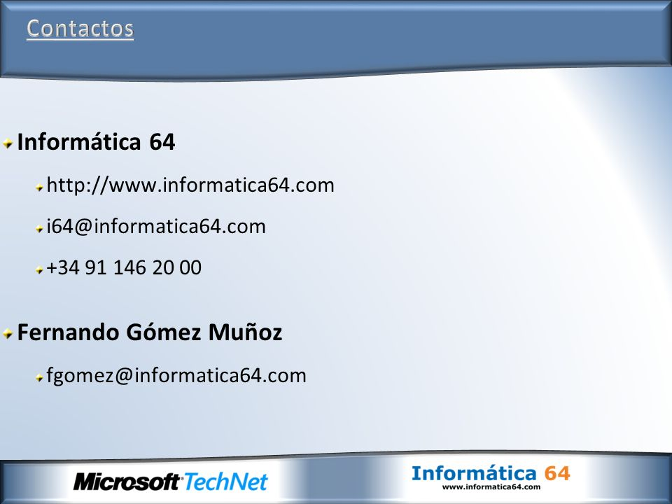 Informática 64 http://www.informatica64.com i64@informatica64.com +34 91 146 20 00 Fernando Gómez Muñoz fgomez@informatica64.com