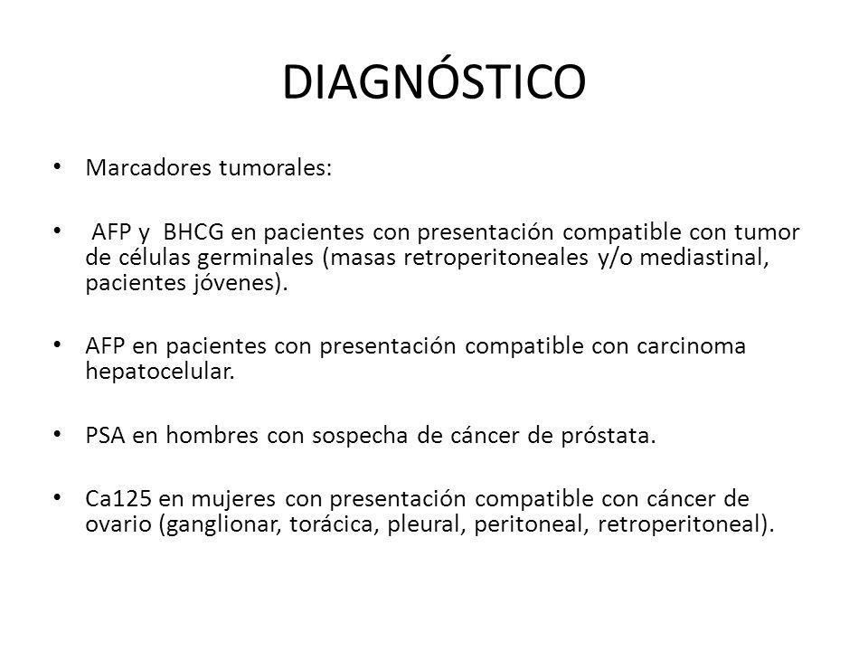 DIAGNÓSTICO Marcadores tumorales: AFP y BHCG en pacientes con presentación compatible con tumor de células germinales (masas retroperitoneales y/o med