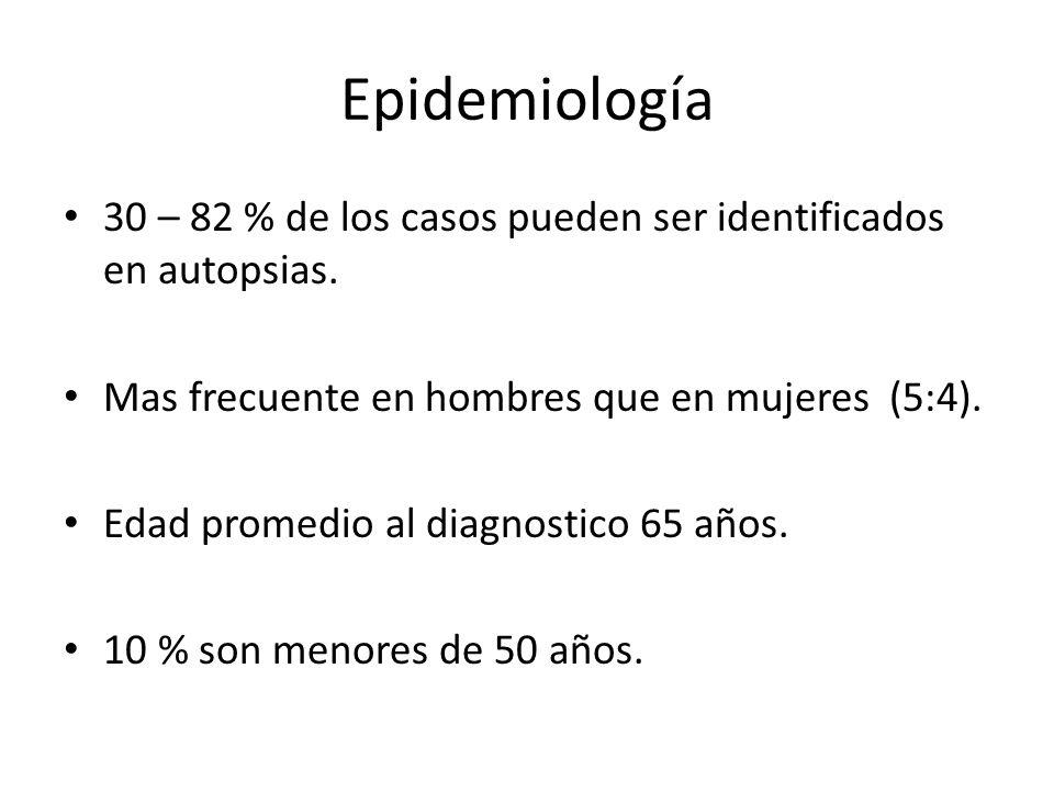 Epidemiología 30 – 82 % de los casos pueden ser identificados en autopsias. Mas frecuente en hombres que en mujeres (5:4). Edad promedio al diagnostic