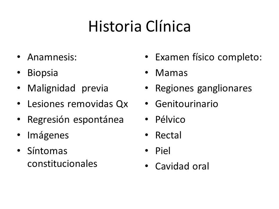 Historia Clínica Anamnesis: Biopsia Malignidad previa Lesiones removidas Qx Regresión espontánea Imágenes Síntomas constitucionales Examen físico comp