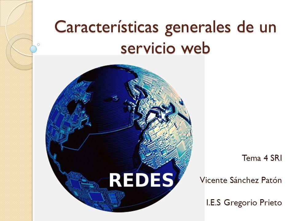 Características generales de un servicio web Tema 4 SRI Vicente Sánchez Patón I.E.S Gregorio Prieto